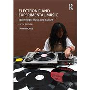 Electronic and Experimental Music: Technology, Music, and Culture by Holmes; Thom, 9781138792722
