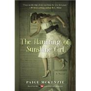The Haunting of Sunshine Girl by McKenzie, Paige; Sheinmel, Alyssa, 9781602862722