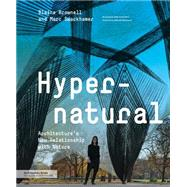 Hypernatural: Architecture's New Relationship With Nature by Brownell, Blaine; Swackhamer, Marc; Satterfield, Blair (CON); Weinstock, Michael, 9781616892722