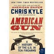 American Gun: A History of the U.s. in Ten Firearms by Kyle, Chris; Doyle, William (CON); DeFelice, Jim (CON); Kyle, Taya, 9780062242723