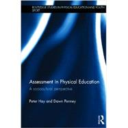 Assessment in Physical Education: A Sociocultural Perspective by Hay; Peter, 9780415602723