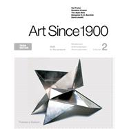 Art Since 1900 Volume 2: 1945 to the Present by Foster, Hal; Krauss, Rosalind; Bois, Yve-Alain; Buchloh, Benjamin H. D.; Joselit, David, 9780500292723