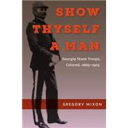 Show Thyself a Man by Mixon, Gregory, 9780813062723