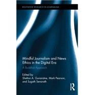 Mindful Journalism and News Ethics in the Digital Era: A Buddhist Approach by Gunaratne; Shelton A., 9781138852723