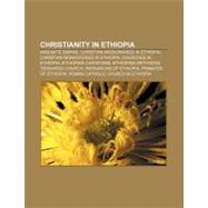 Christianity in Ethiopi : P'ent'ay, Ethiopian Catholic Church, Kale Heywet Word of Life Church, International Lutheran Church by , 9781157592723