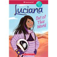 Luciana: Out of This World (American Girl: Girl of the Year 2018, Book 3) by Teagan, Erin, 9781338212723