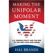 Making the Unipolar Moment by Brands, Hal, 9781501702723