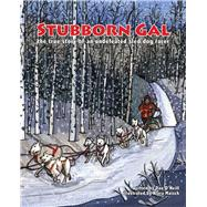 Stubborn Gal: The True Story of an Undefeated Sled Dog Racer by O'Neill, Dan; Maisch, Klara, 9781602232723