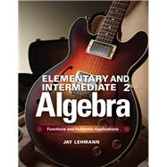 Elementary & Intermediate Algebra Functions and Authentic Applications by Lehmann, Jay, 9780321922724