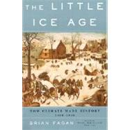 The Little Ice Age: How Climate Made History 1300-1850 by Fagan, Brian M., 9780465022724