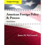 Cengage Advantage: American Foreign Policy and Process by McCormick, James M., 9781435462724