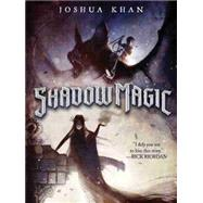 Shadow Magic by Khan, Joshua; Hibon, Ben, 9781484732724