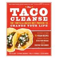 The Taco Cleanse by Allison, Wes; Bogdanich, Stephanie; Frisinger, Molly R.; Morris, Jessica, 9781615192724
