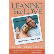 Leaning into Love A Spiritual Journey through Grief by Mansfield, Elaine, 9781936012725