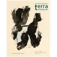 Terra Altenbourg: Die Welt Des Zeichners by Maaz, Bernhard, 9783422072725