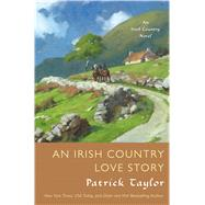 An Irish Country Love Story A Novel by Taylor, Patrick, 9780765382726