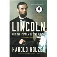 Lincoln and the Power of the Press by Holzer, Harold, 9781439192726