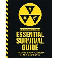The Popular Mechanics Essential Survival Guide The Only Book You Need in Any Emergency by Unknown, 9781618372727