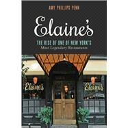 Elaine's: The Rise of One of New York?s Most Legendary Restaurants from Those Who Were There by Penn, Amy Phillips, 9781632202727