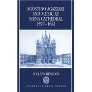 Agostino Agazzari and Music at Siena Cathedral, 1597-1641 by Colleen Reardon, 9780198162728