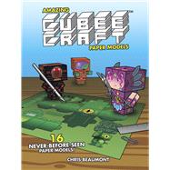 Amazing Cubeecraft Paper Models 16 Never-Before-Seen Paper Models by Beaumont, Chris, 9780486492728