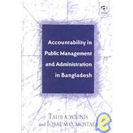 Accountability in Public Management and Administration in Bangladesh by Younis, Talib A.; Mostafa, Iqbal MD, 9780754612728