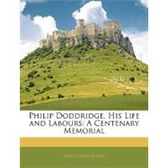 Philip Doddridge, His Life and Labours : A Centenary Memorial by STOUGHTON JOHN, 9781143062728
