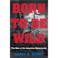 Born to Be Wild by McBee, Randy D., 9781469622729