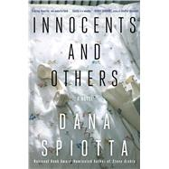 Innocents and Others A Novel by Spiotta, Dana, 9781501122729