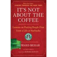 It's Not About the Coffee Lessons on Putting People First from a Life at Starbucks by Behar, Howard; Goldstein, Janet; Schultz, Howard, 9781591842729