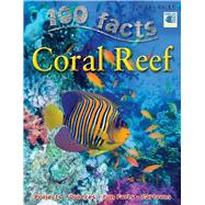 100 Facts - Coral Reef by Bedoyere, Camilla, 9781848102729