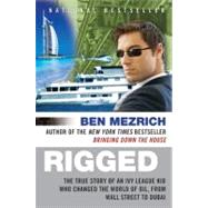 Rigged : The True Story of an Ivy League Kid Who Changed the World of Oil, from Wall Street to Dubai by Mezrich, Ben, 9780061252730