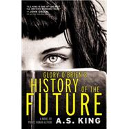 Glory O'brien's History of the Future by King, A.S., 9780316222730