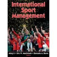 International Sport Management by Li, Ming; MacIntosh, Eric W., Ph.D.; Bravo, Gonzalo A., Ph.D., 9780736082730
