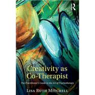 Creativity as Co-Therapist: The Practitioner's Guide to the Art of Psychotherapy by Mitchell; Lisa, 9781138852730