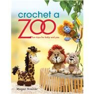 Crochet a Zoo: Fun Toys for Baby and You by Kreiner, Megan, 9781604682731
