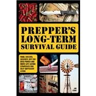 Prepper's Long-Term Survival Guide Food, Shelter, Security, Off-the-Grid Power and More Life-Saving Strategies for Self-Sufficient Living by Cobb, Jim, 9781612432731