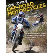 How to Ride Off-Road Motorcycles : Key Skills and Advanced Training for All off-Road, Motocross, and Dual-Sport Riders by Laplante, Gary, 9780760342732