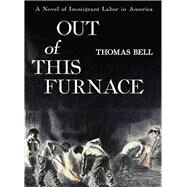 Out of This Furnace by Bell, Thomas, 9780822952732