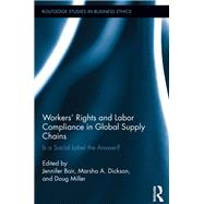 Workers' Rights and Labor Compliance in Global Supply Chains: Is a Social Label the Answer? by Bair; Jennifer, 9781138212732