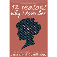 12 Reason Why I Love Her by Rich, Jamie S.; Jones, Joëlle, 9781620102732