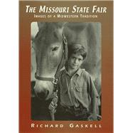 The Missouri State Fair: Images of a Midwestern Tradition by Gaskell, Richard, 9780826212733