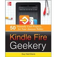 Kindle Fire Geekery : 50 Insanely Cool Projects For Your Amazon Tablet