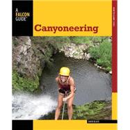 Canyoneering, 2nd A Guide to Techniques for Wet and Dry Canyons by Black, David, 9780762782734