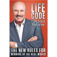 Life Code : The New Rules for Winning in the Real World by McGraw, Phillip C., Ph.D., 9780985462734