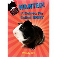 WANTED! A Guinea Pig Called Henry by Orr, Wendy; Castelao, Patricia, 9781250062734