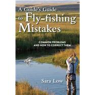 A Guide's Guide to Fly-Fishing Mistakes by Low, Sara; Walinchus, Rod, 9781632202734