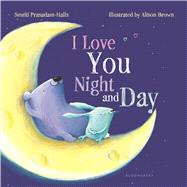 I Love You Night and Day (padded board book) by Prasadam-Halls, Smriti; Brown, Alison, 9781681192734