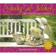 Sowing in Silence: 101 Ways to Sow Seeds of Kindness by Settle, Cheryl Hicks, 9781940262734