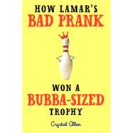 How Lamar's Bad Prank Won a Bubba-sized Trophy by Allen, Crystal, 9780061992735